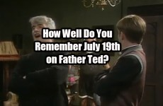 How Well Do You Remember July 19th on Father Ted The Daily Edge