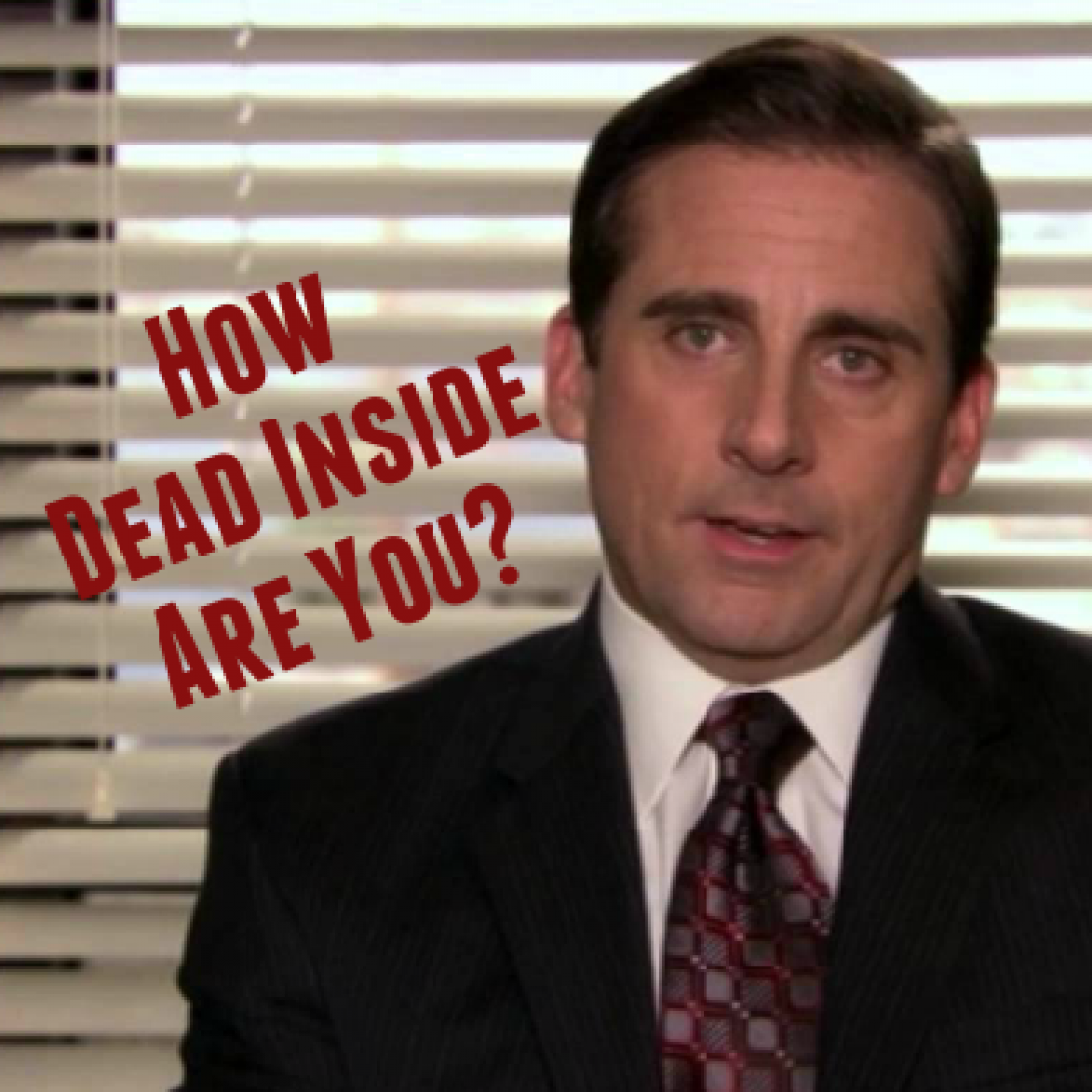 How Dead Inside Are You?