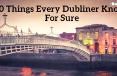20 Things Every Dubliner Knows For Sure