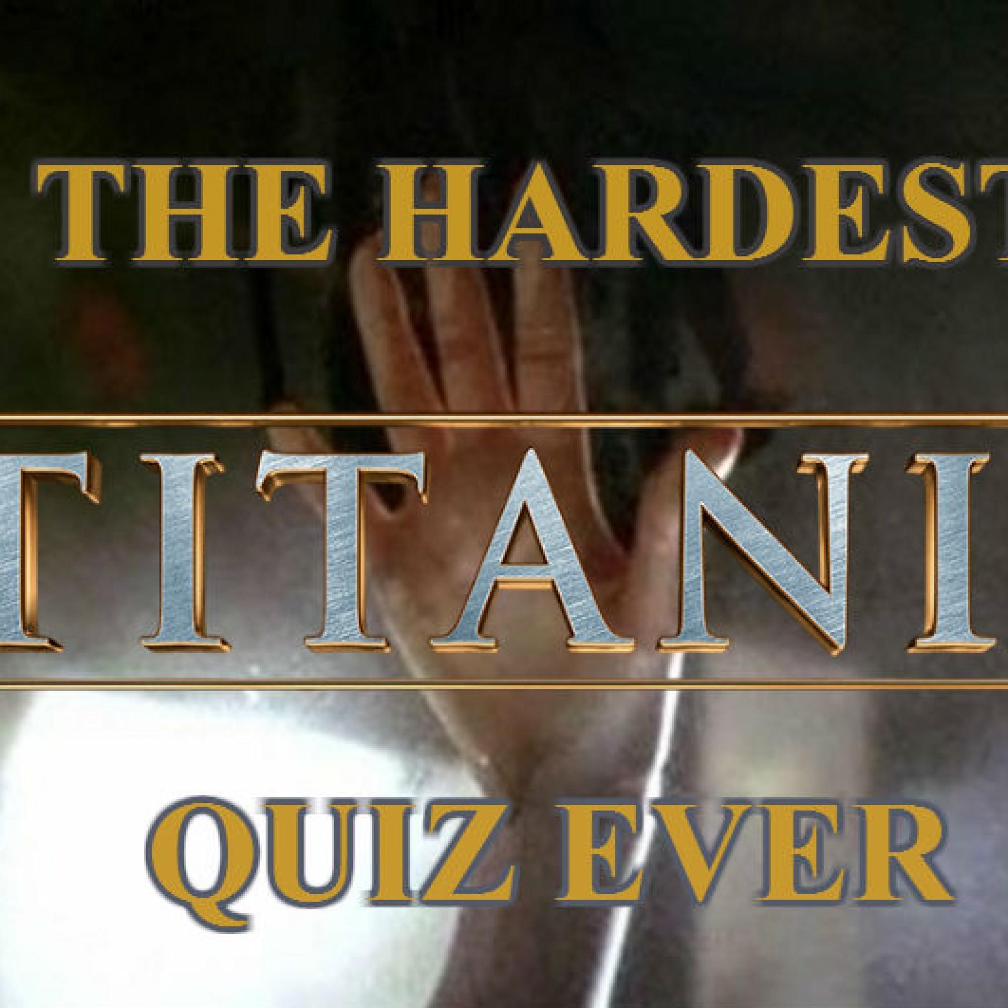 The Hardest Titanic Quiz Ever