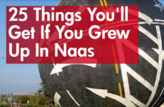 25 Things You'll Get If You Grew Up In Naas