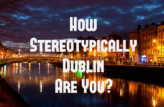 How Stereotypically Dublin Are You?