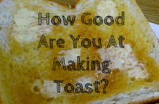 How Good Are You At Making Toast?
