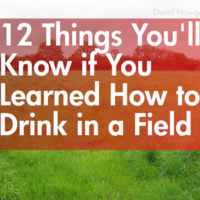 12 Things You'll Know If You Learned How to Drink in a Field