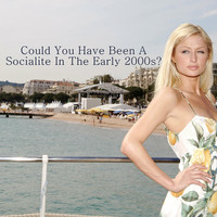 Could You Have Been A Socialite In The Early 2000s?