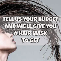 Tell Us Your Budget And We'll Give You A Hair Mask To Get