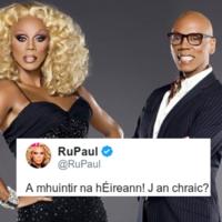 RuPaul just tweeted as Gaeilge, and people are losing their minds