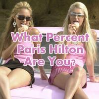 What Percent Paris Hilton Are You?