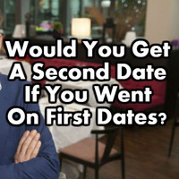 Would You Get A Second Date If You Went On First Dates?
