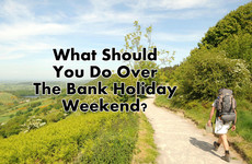 What Should You Do Over The Bank Holiday Weekend?