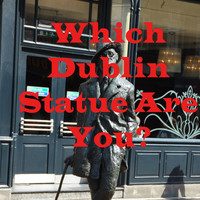 Which Dublin Statue Are You?