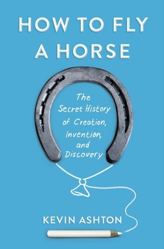 how-to-fly-a-horse-the-secret-history-of-creation-invention-and-discovery