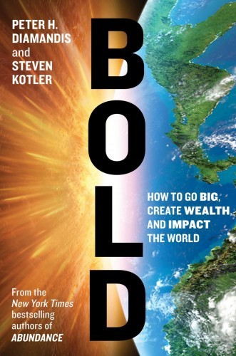 bold-how-to-go-big-create-wealth-and-impact-the-world