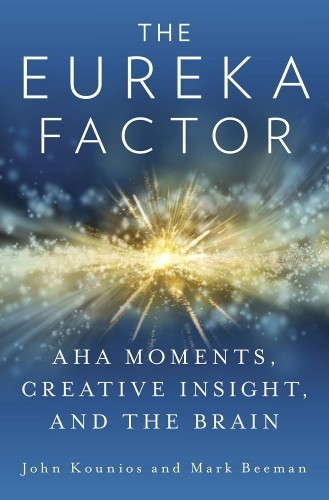 the-eureka-factor-aha-moments-creative-insight-and-the-brain