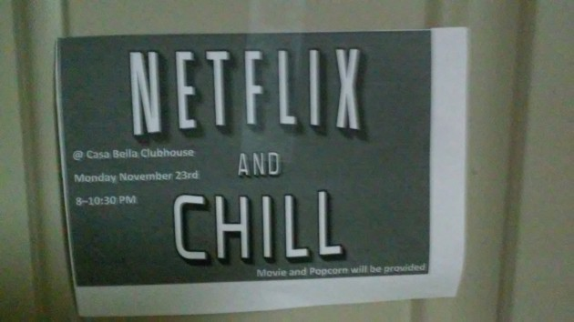 I don't think my dorms know what Netflix and Chill means.