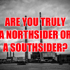 Are You Truly A Northsider Or A Southsider?