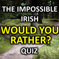 The Impossible Irish 'Would You Rather' Quiz