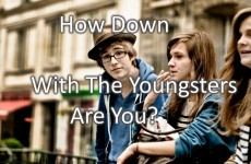 How Down With The Youngsters Are You?