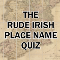 The Rude Irish Place Name Quiz