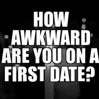 How Awkward Are You On A First Date?