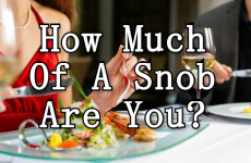 Quiz: How Much Of A Snob Are You?