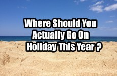Where Should You Actually Go On Holiday This Year?
