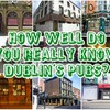 How Well Do You Really Know Dublin's Pubs?