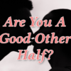 Are You A Good Other Half?