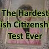The Hardest Irish Citizenship Test Ever