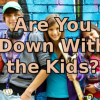 Are You Down With the Kids?
