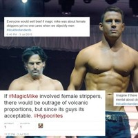 Those 'imagine if Magic Mike was about women' arguments are unnecessary, here's why
