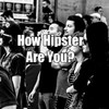 How Hipster Are You?