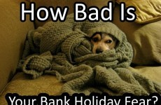 How Bad Is Your Bank Holiday Fear?