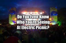 Do You Even Know Who You're Seeing At Electric Picnic?
