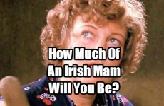 How Much Of An Irish Mam Will You Be?