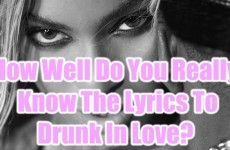 How Well Do You Really Know The Lyrics To Drunk In Love?