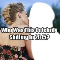 Who Was This Celebrity Shifting In 2015?