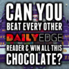 Can you beat every other DailyEdge reader and win a year's supply of chocolate?