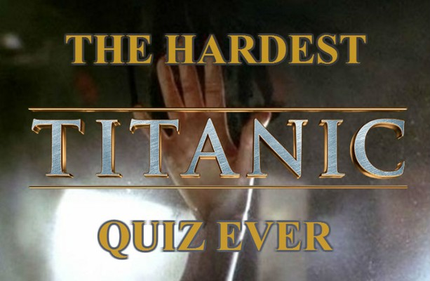 The Hardest Titanic Quiz Ever · The Daily Edge