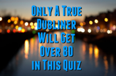 Only A True Dubliner Will Get Over 80 in This Quiz