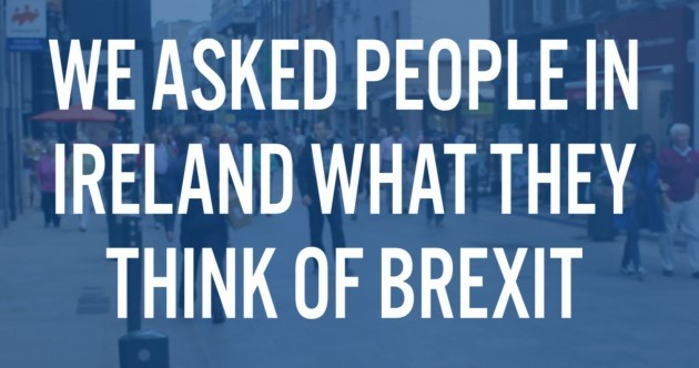 'A terrible idea' or 'completely understandable'? Here's what people think of Brexit in Ireland