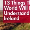 13 things the world will never understand about Ireland