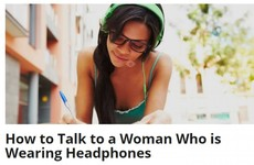 Everyone is slating this article advising men how to talk to women wearing headphones