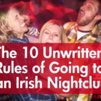 The 10 Unwritten Rules of Going to an Irish Nightclub