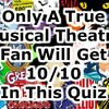Only A True Musical Theatre Fan Will Get 10/10 In This Quiz
