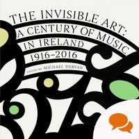 The Invisible Art: Why have Irish composers been ignored for so long?