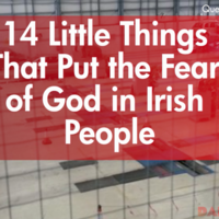 14 Little Things That Put the Fear of God in Irish People