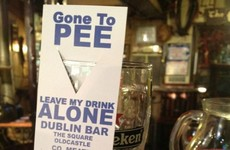 A bar in Meath has the perfect solution for when you leave your drink to go to the jacks