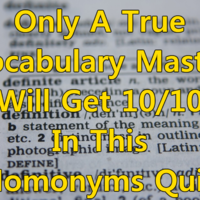 Only A True Vocabulary Master Will Get 10/10 In This Homonyms Quiz