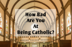 How Bad Are You At Being Catholic?